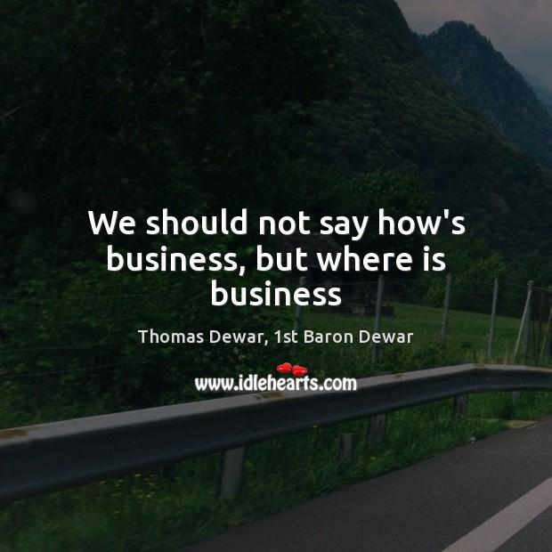 Picture Quote by Thomas Dewar, 1st Baron Dewar