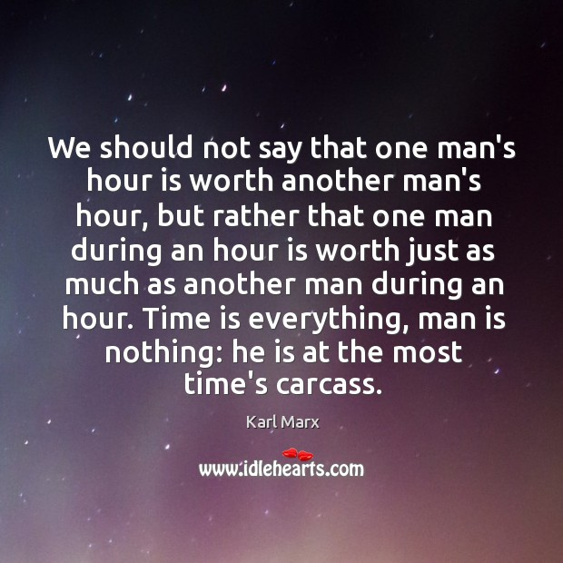 Image about We should not say that one man's hour is worth another man's