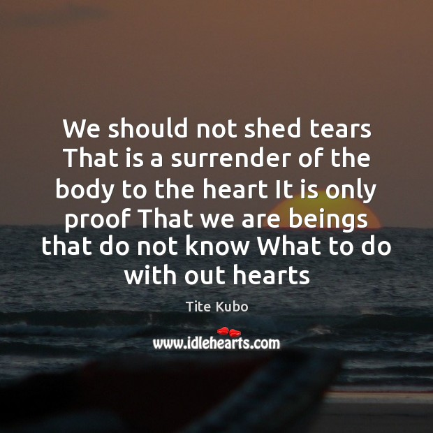 Image, We should not shed tears That is a surrender of the body