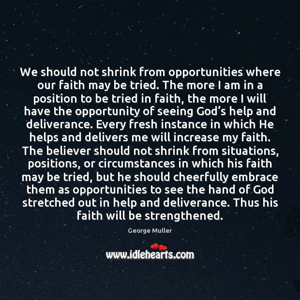 Image, We should not shrink from opportunities where our faith may be tried.