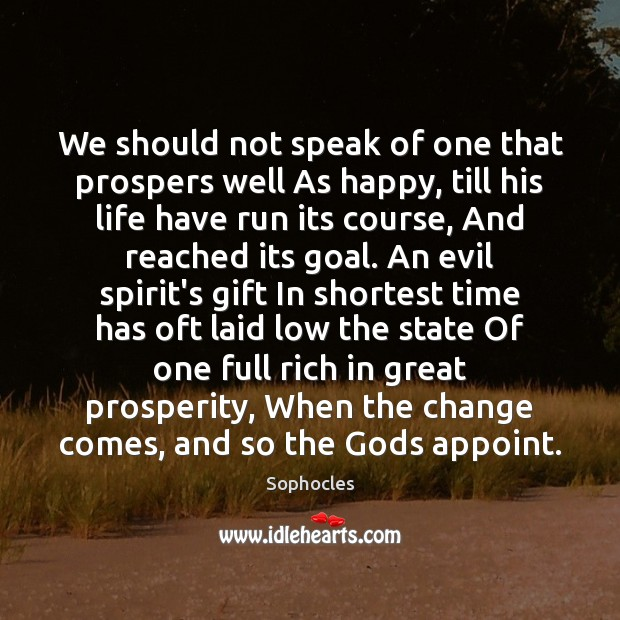 We should not speak of one that prospers well As happy, till Image