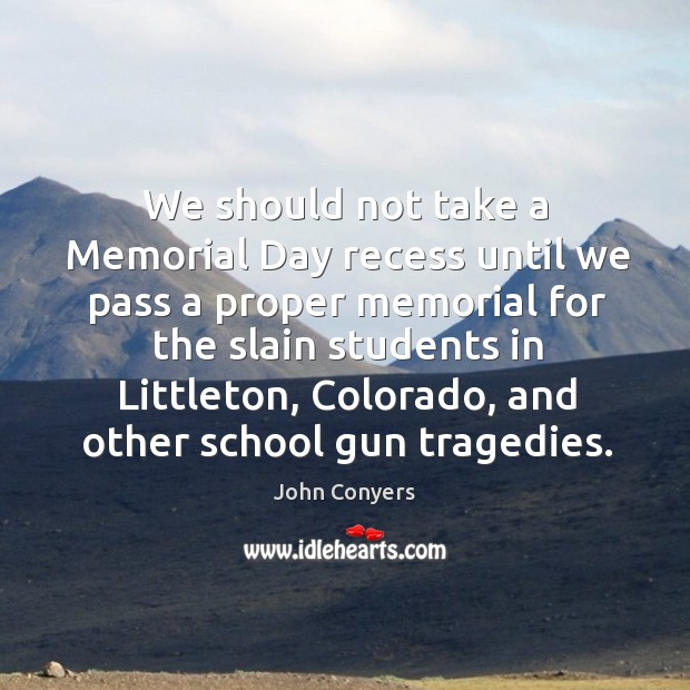 We should not take a Memorial Day recess until we pass a Image