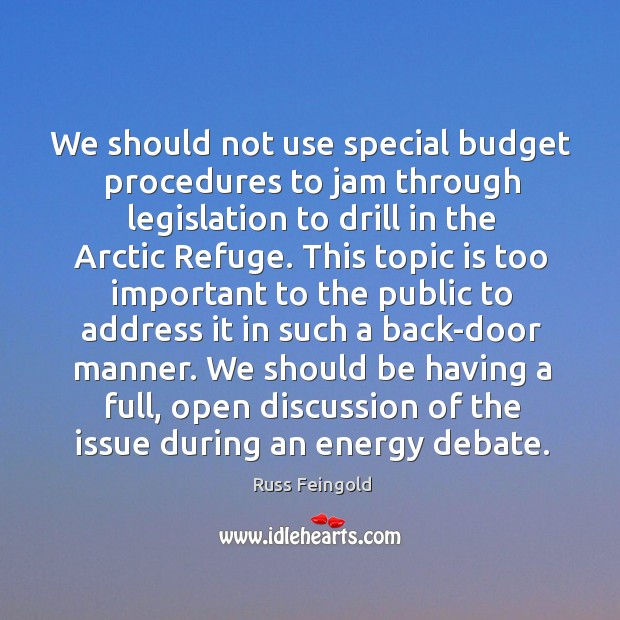 We should not use special budget procedures to jam through legislation to drill in the arctic refuge. Image
