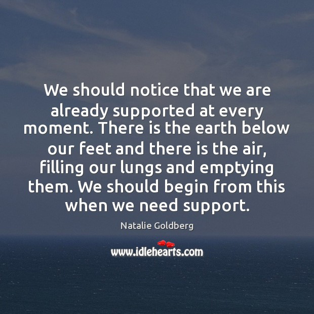 We should notice that we are already supported at every moment. There Image