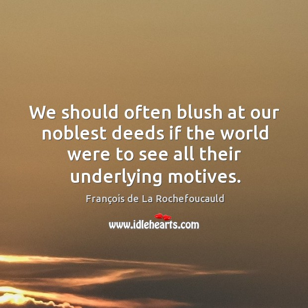 Image, We should often blush at our noblest deeds if the world were