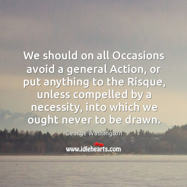 Image, We should on all Occasions avoid a general Action, or put anything