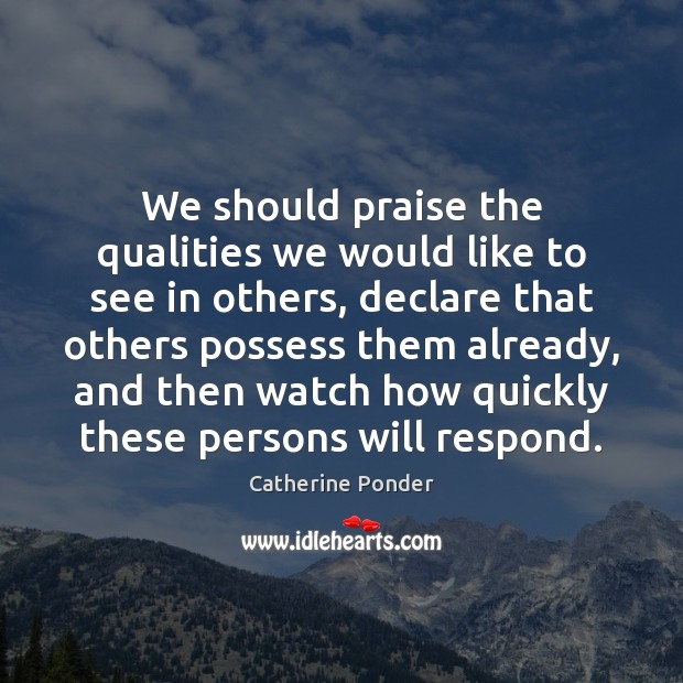 We should praise the qualities we would like to see in others, Image