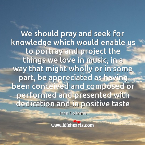 We should pray and seek for knowledge which would enable us to Image