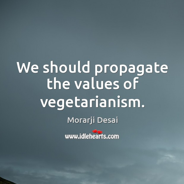 We should propagate the values of vegetarianism. Image
