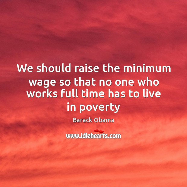 Image, We should raise the minimum wage so that no one who works full time has to live in poverty