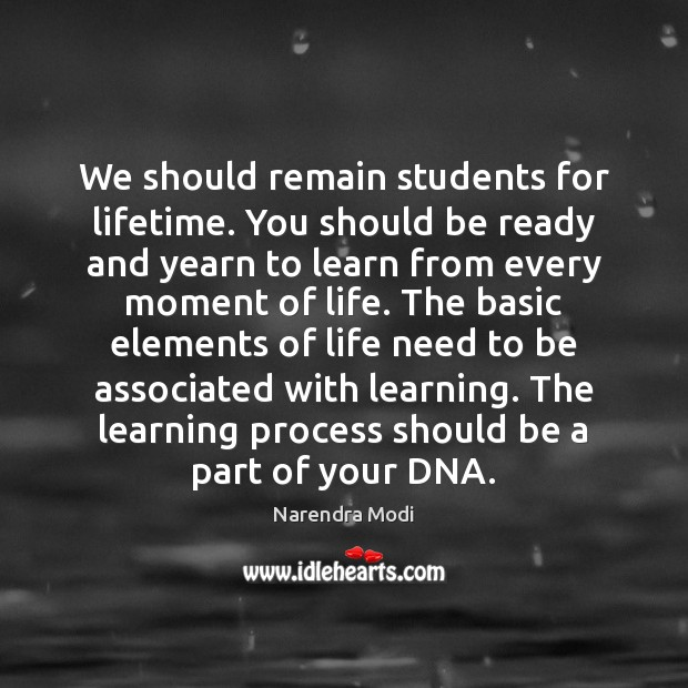 Image, We should remain students for lifetime. You should be ready and yearn