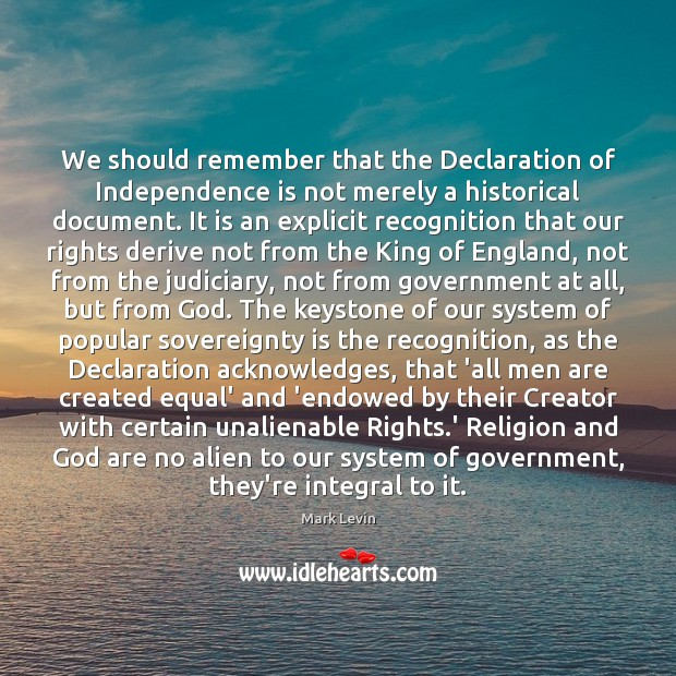 We should remember that the Declaration of Independence is not merely a Independence Quotes Image
