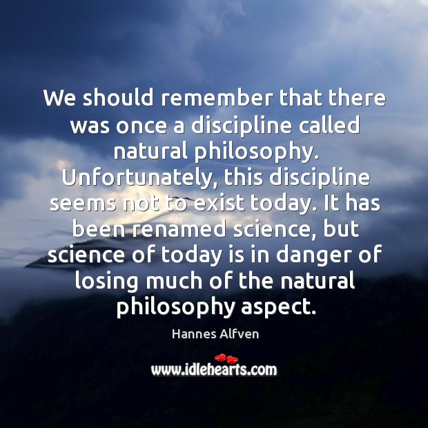 We should remember that there was once a discipline called natural philosophy. Image