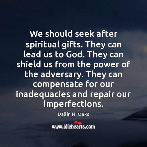We should seek after spiritual gifts. They can lead us to God. Dallin H. Oaks Picture Quote