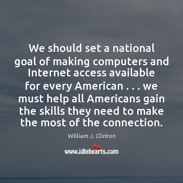 We should set a national goal of making computers and Internet access Image