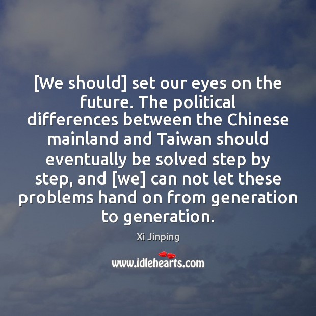 Image, [We should] set our eyes on the future. The political differences between