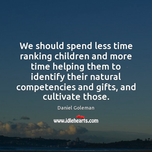 We should spend less time ranking children and more time helping them Daniel Goleman Picture Quote