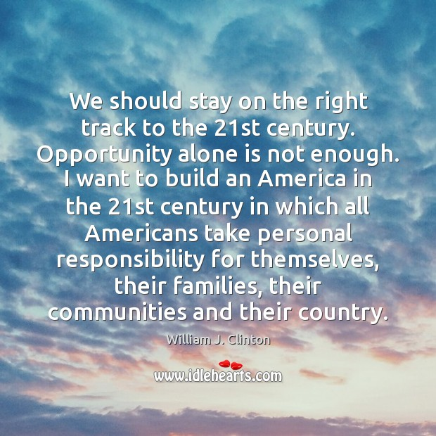 We should stay on the right track to the 21st century. Opportunity Image