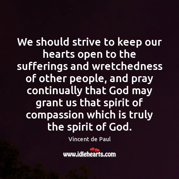 We should strive to keep our hearts open to the sufferings and Vincent de Paul Picture Quote