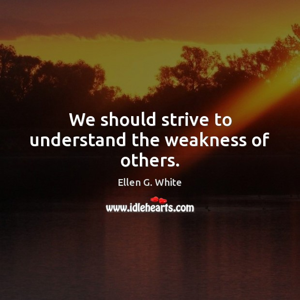 We should strive to understand the weakness of others. Image