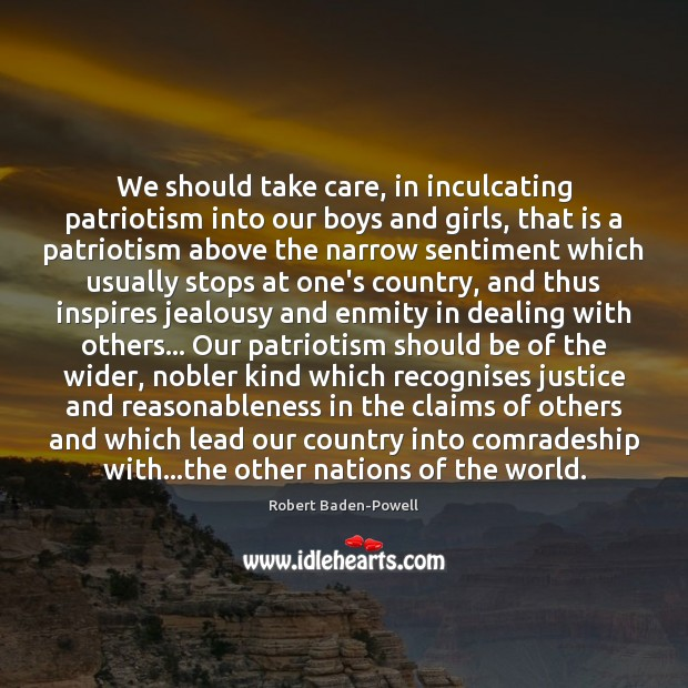 We should take care, in inculcating patriotism into our boys and girls, Image