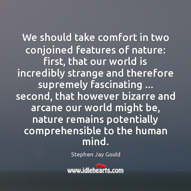 We should take comfort in two conjoined features of nature: first, that Stephen Jay Gould Picture Quote