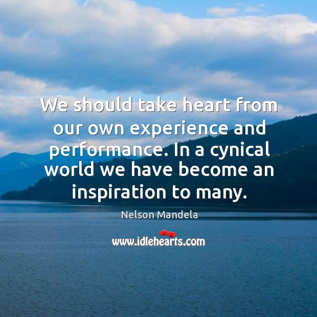 We should take heart from our own experience and performance. In a Image