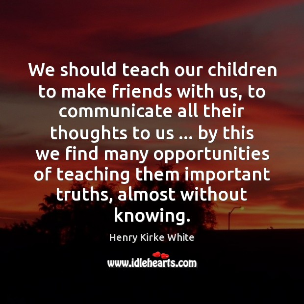 We should teach our children to make friends with us, to communicate Communication Quotes Image