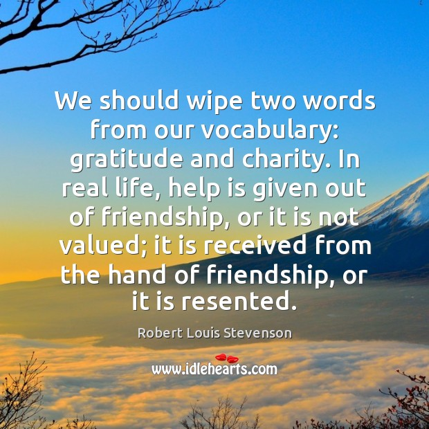 We should wipe two words from our vocabulary: gratitude and charity. In Image