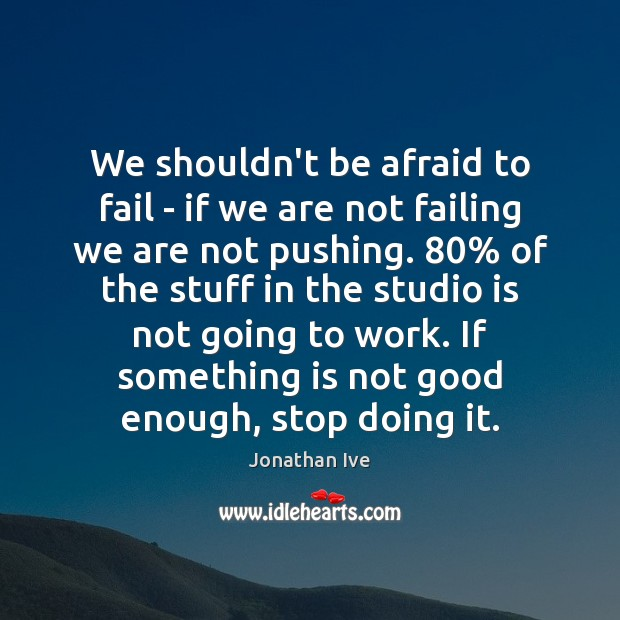 Image, We shouldn't be afraid to fail – if we are not failing