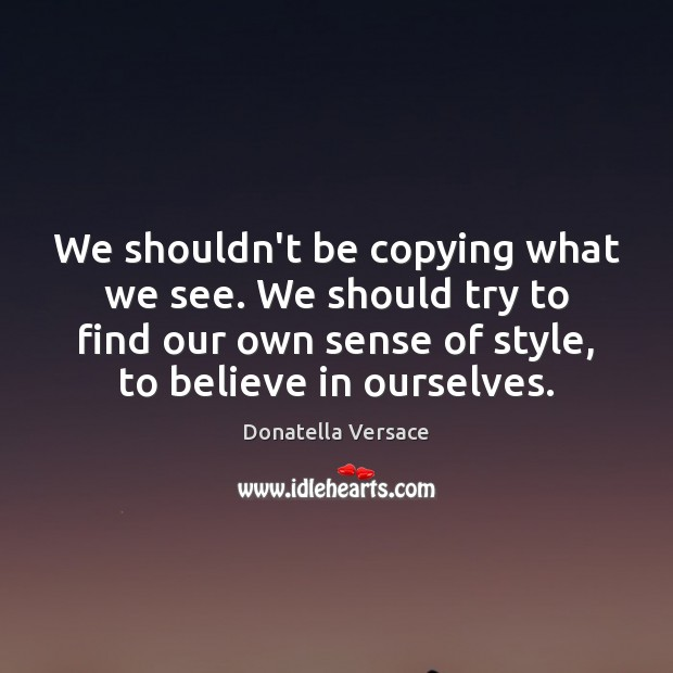 Image, We shouldn't be copying what we see. We should try to find