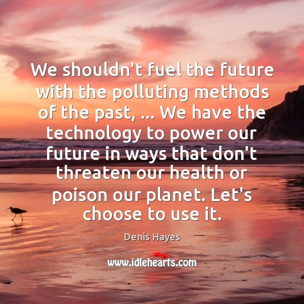 We shouldn't fuel the future with the polluting methods of the past, … Image