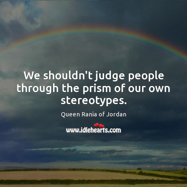 We shouldn't judge people through the prism of our own stereotypes. Image