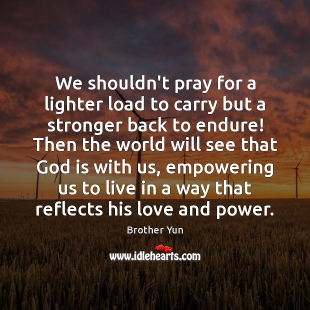 Image, We shouldn't pray for a lighter load to carry but a stronger