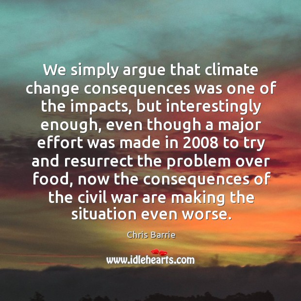 We simply argue that climate change consequences was one of the impacts, Image