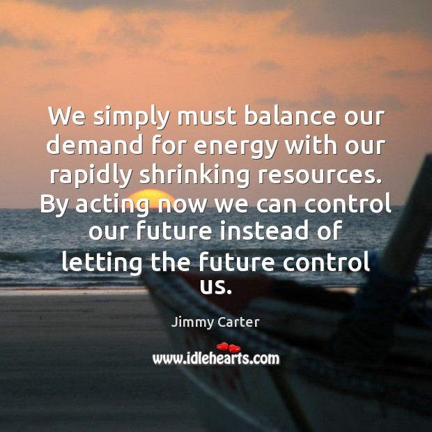 Image, We simply must balance our demand for energy with our rapidly shrinking