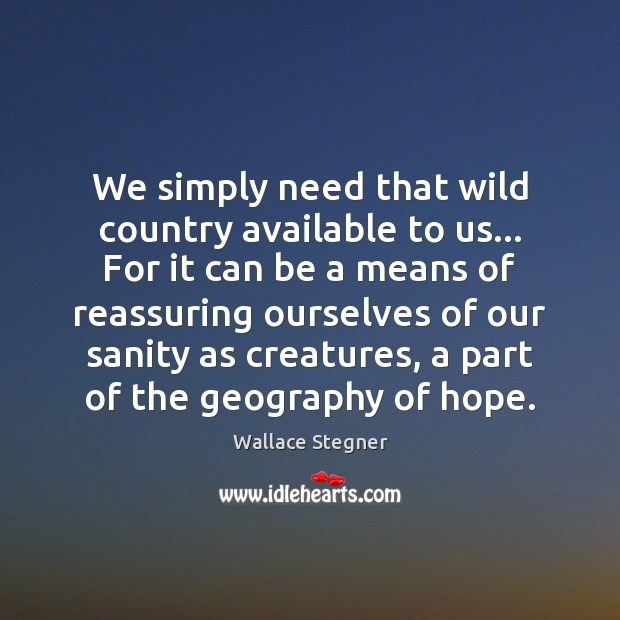 We simply need that wild country available to us… For it can Image