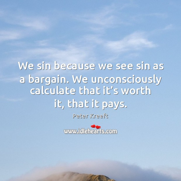 Image, We sin because we see sin as a bargain. We unconsciously calculate