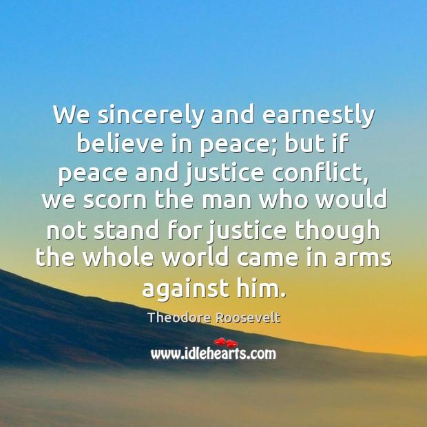Image, We sincerely and earnestly believe in peace; but if peace and justice