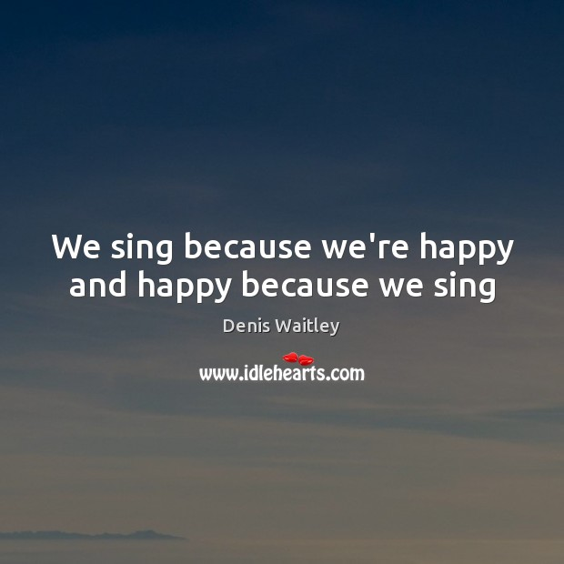 Image, We sing because we're happy and happy because we sing