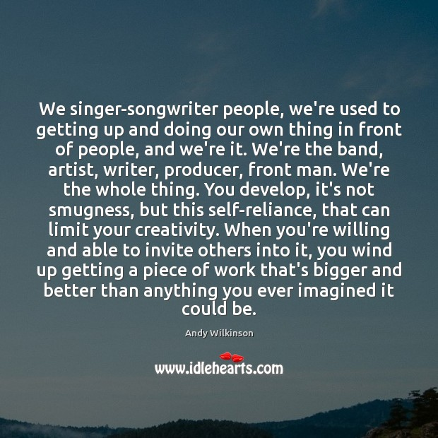 Image, We singer-songwriter people, we're used to getting up and doing our own