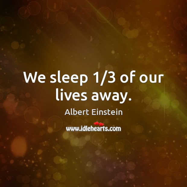 Image, We sleep 1/3 of our lives away.