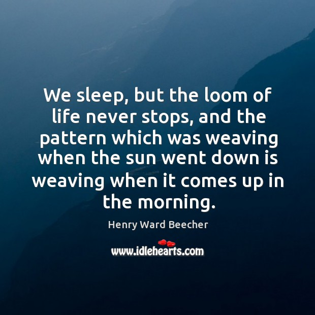 We sleep, but the loom of life never stops Image