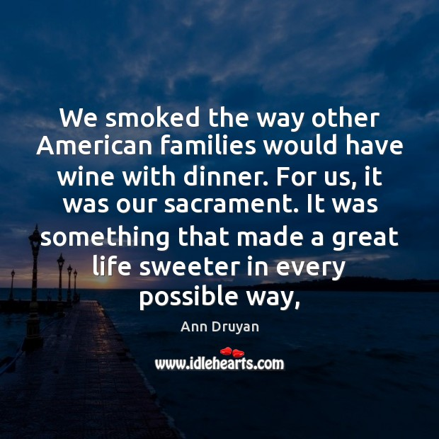 Image, We smoked the way other American families would have wine with dinner.