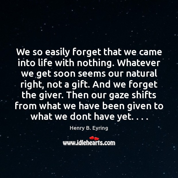Image, We so easily forget that we came into life with nothing. Whatever
