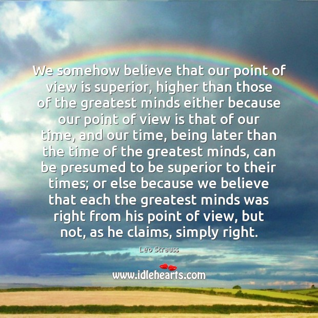 We somehow believe that our point of view is superior, higher than Image