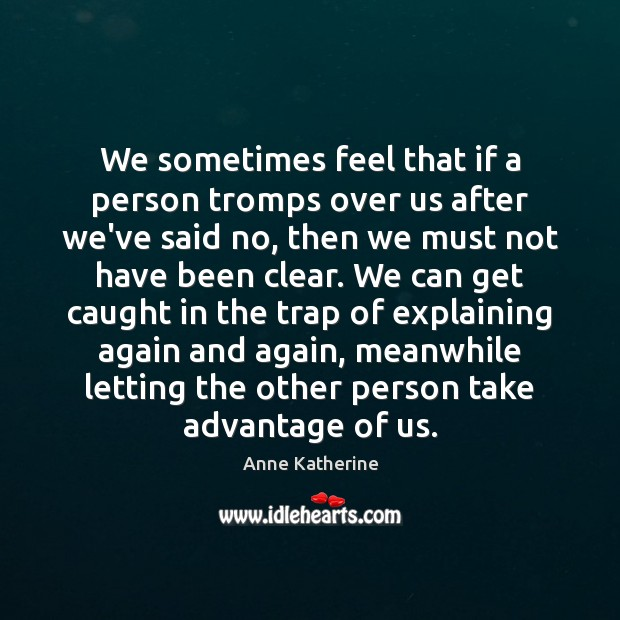 Image, We sometimes feel that if a person tromps over us after we've