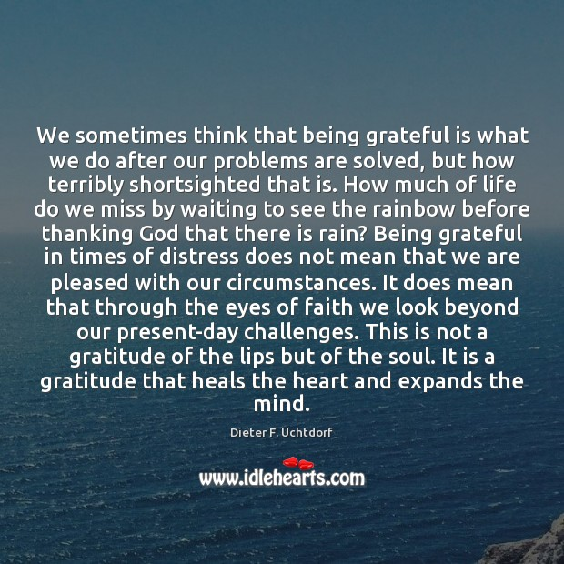 Image, We sometimes think that being grateful is what we do after our