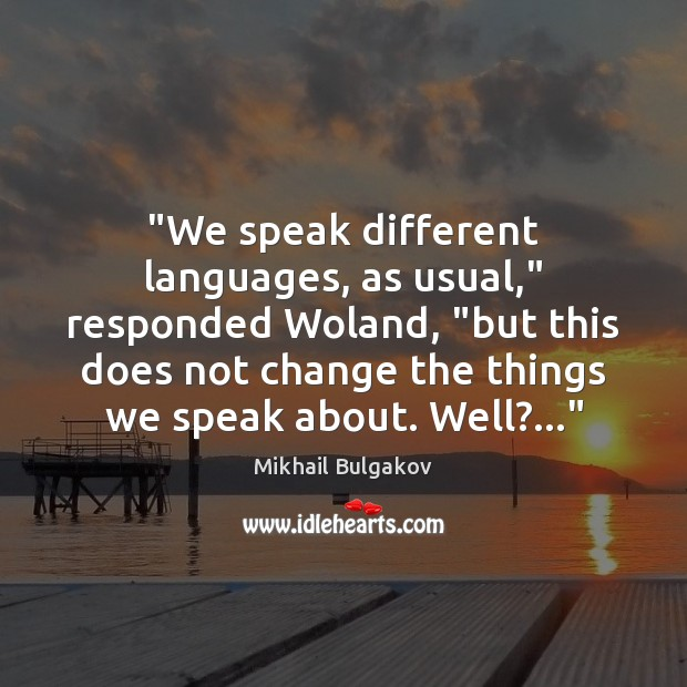"""""""We speak different languages, as usual,"""" responded Woland, """"but this does not Image"""