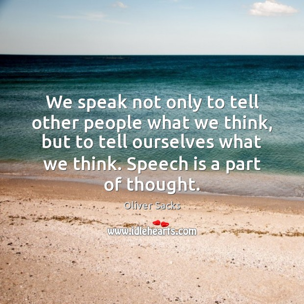 We speak not only to tell other people what we think, but Oliver Sacks Picture Quote